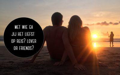 Met wie ga jij het liefst op reis? Lover or friends? Lees hier mijn ervaring