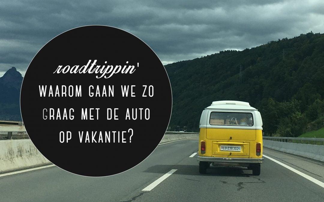 Roadtrippin' : waarom gaan we zo graag met de auto op vakantie?