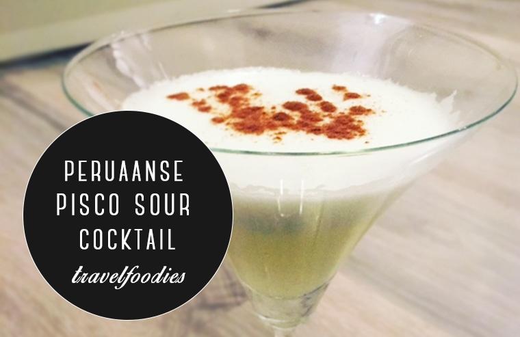 Travelfoodies: Peruaanse pisco sour cocktail