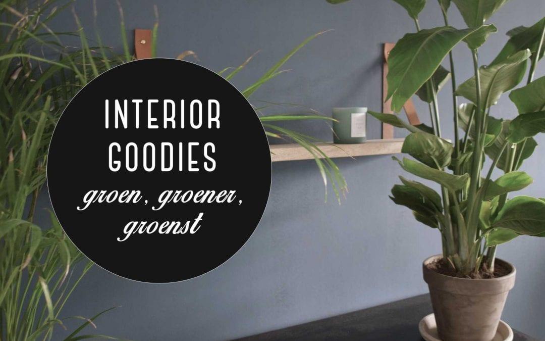Interior goodies: groen, groener, groenst